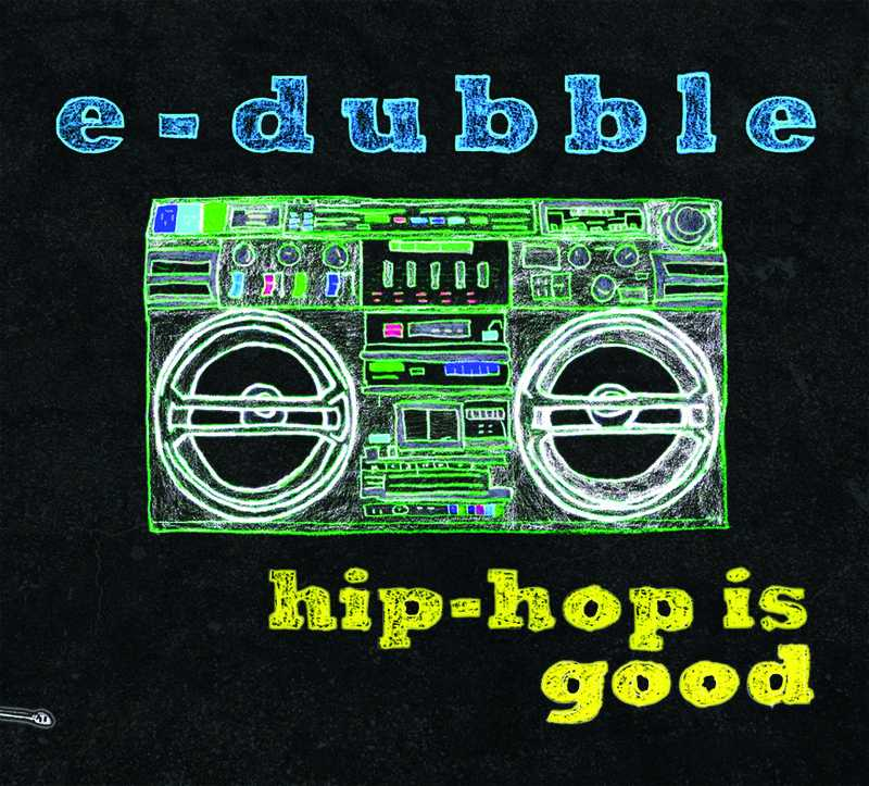 E-dubble%3A+%22Hip+Hop+is+Good%22